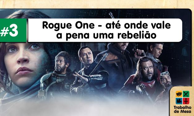Trabalho de Mesa #3 – Rogue One – Até onde vale a pena uma rebelião