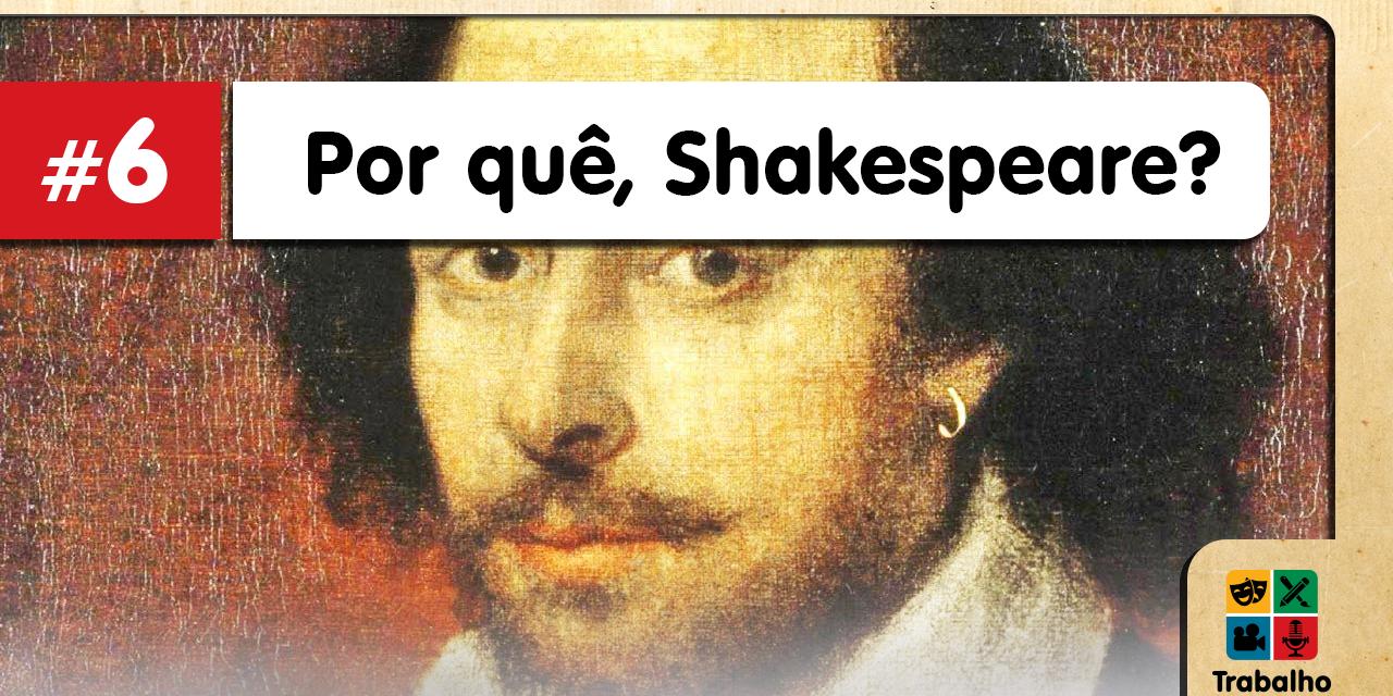 Trabalho de Mesa #6 – Por quê, Shakespeare?