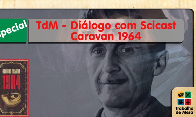 Especial TdM – Diálogo com Scicast: Caravan 1964