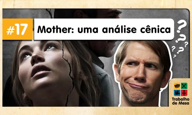 Trabalho de Mesa #17 – Mother! Uma análise Cênica