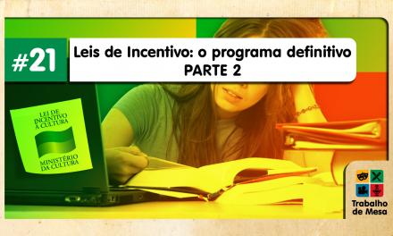 Trabalho de Mesa #21 – Leis de Incentivo: o Programa Definitivo – Parte2