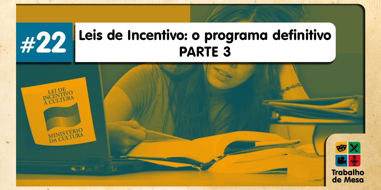 Trabalho de Mesa #22 – Leis de Incentivo: o Programa Definitivo – Parte3