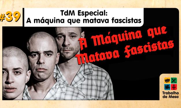 TdM Especial: A Máquina que Matava Fascistas
