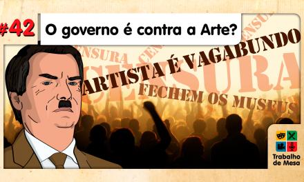 TdM 42 – O Governo é contra Arte?