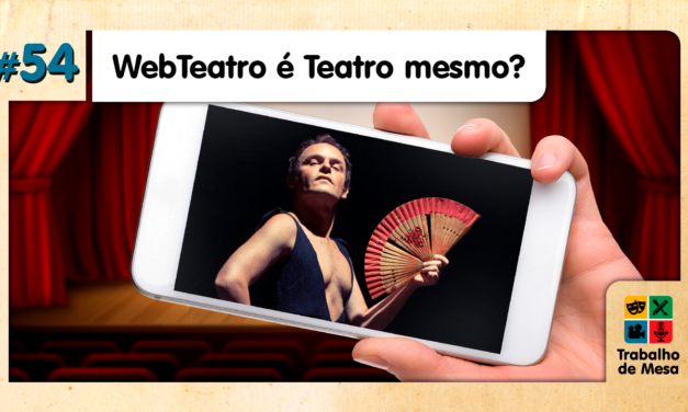 TdM 54 – Web-Teatro é teatro mesmo?