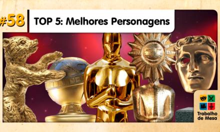 TdM 58 – Top 5: Melhores Personagens