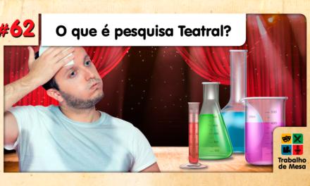 TdM 62 – O que é Pesquisa Teatral?