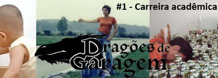 Dragões de Garagem #1 Carreira Acadêmica – Graduação