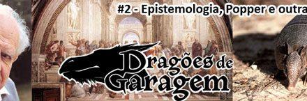 Dragões de Garagem #2 Epistemologia, Popper e outras viagens