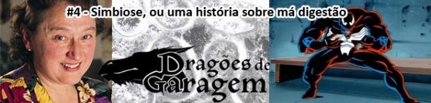 Dragões de Garagem #4 Simbiose, ou uma história sobre má digestão