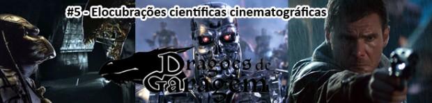Dragões de Garagem #5 Elocubrações científicas cinematográficas