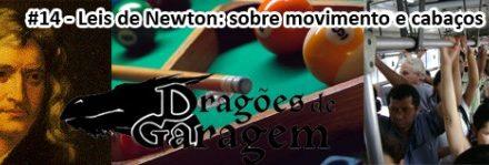 Dragões de Garagem #14 Leis de Newton: sobre movimento e cabaços
