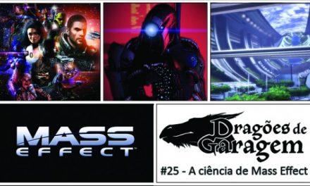 Dragões de Garagem #25 A ciência de Mass Effect