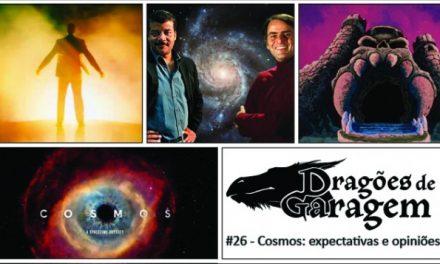 Dragões de Garagem #26 Cosmos: expectativas e opiniões
