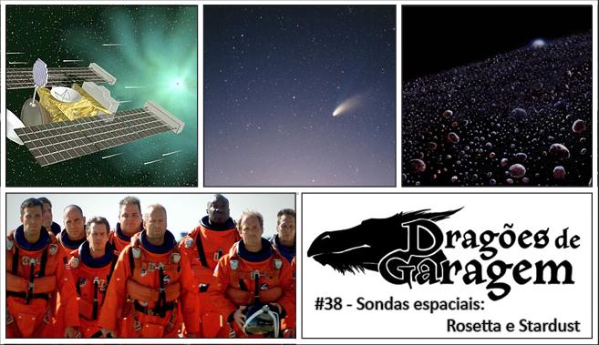 Dragões de Garagem #38 Sondas espaciais: Rosetta e Stardust