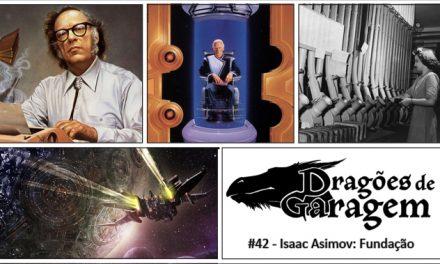 Dragões de Garagem #42 Isaac Asimov: Fundação