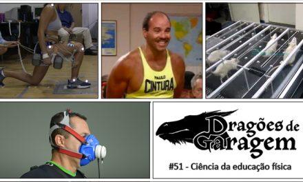 Dragões de Garagem #51 Ciência da Educação Física