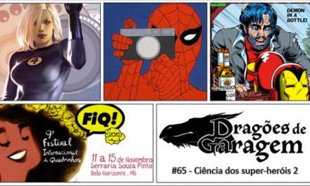 Dragões de Garagem #65 Ciência dos super-heróis 2: Especial FIQ 2015