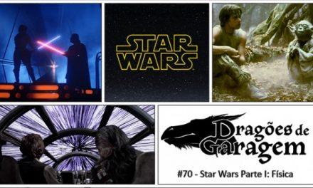 Dragões de Garagem #70 Star Wars Parte I: Física