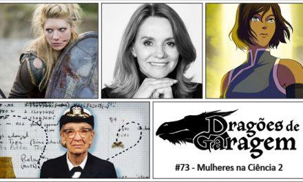 Dragões de Garagem #73 Mulheres na Ciência 2