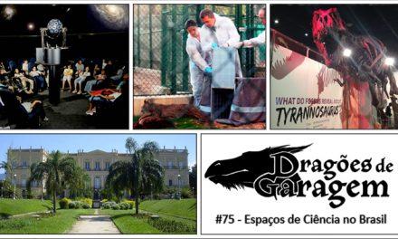 Dragões de Garagem #75 Espaços de Ciência no Brasil