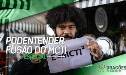 Dragões de Garagem Especial PODEntender #9 Fusão do MCTI
