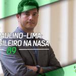 Dragões de Garagem #89 Ivan Paulino-Lima: um brasileiro na NASA