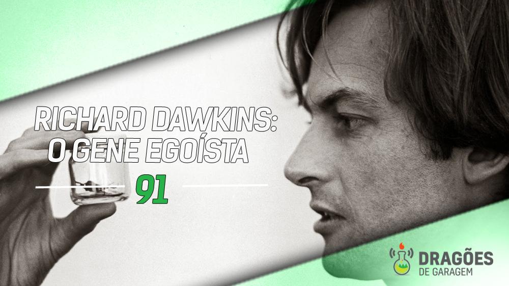 Dragões de Garagem #91 Richard Dawkins: O Gene Egoísta