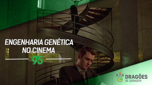Dragões de Garagem #95 Engenharia Genética no Cinema