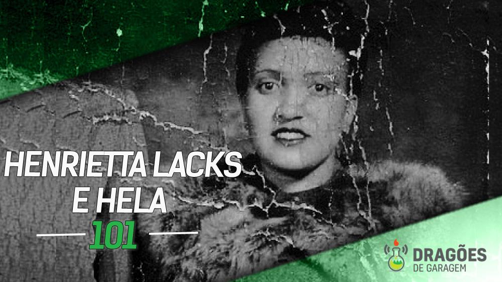 Dragões de Garagem #101 Henrietta Lacks e HeLa