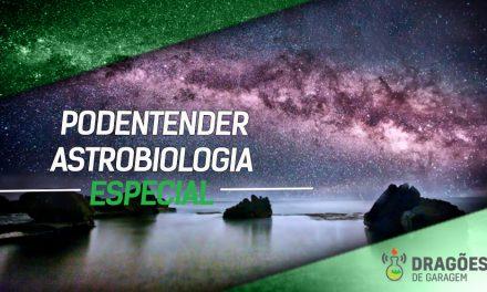 Dragões de Garagem Especial PODEntender #014 sobre astrobiologia