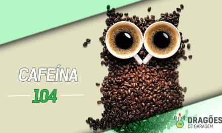Dragões de Garagem #104 Cafeína