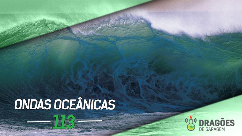 Dragões de Garagem #113 Ondas Oceânicas