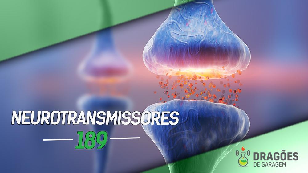 Neurotransmissores – Dragões de Garagem #189