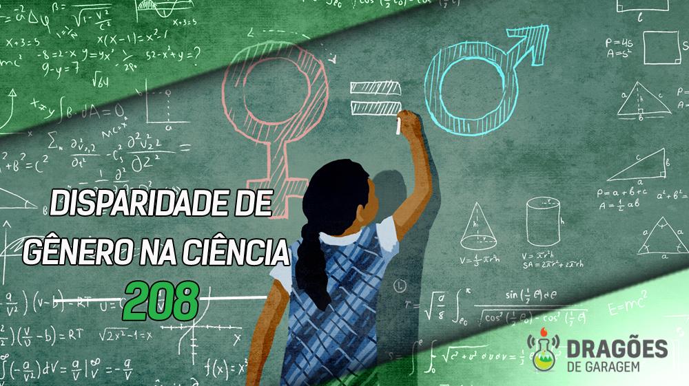 Disparidade de Gênero na Ciência – Dragões de Garagem #208