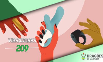 Vibradores – Dragões de Garagem #209