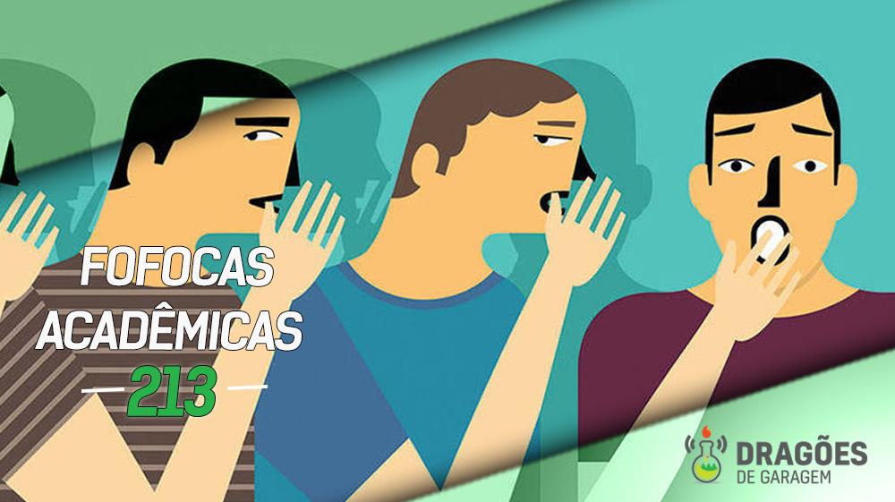Fofocas Acadêmicas – Dragões de Garagem #213