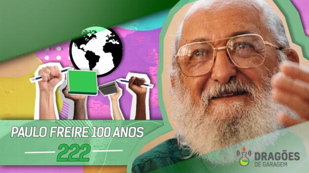 100 anos de Paulo Freire – Dragões de Garagem #222