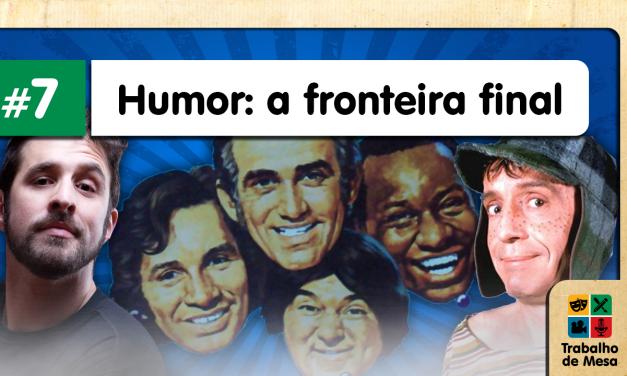 Trabalho de Mesa #7 – Humor: A Fronteira Final