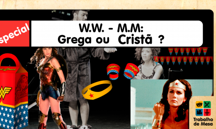 Trabalho de Mesa Especial: Mulher Maravilha, Grega ou Cristã?