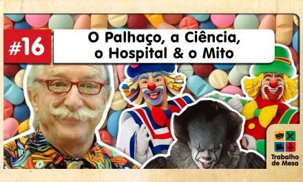 Trabalho de Mesa #16 – O Palhaço, a Ciência, o Hospital e o Mito