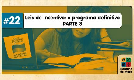 Trabalho de Mesa #22 – Leis de Incentivo: o Programa Definitivo – Parte 3