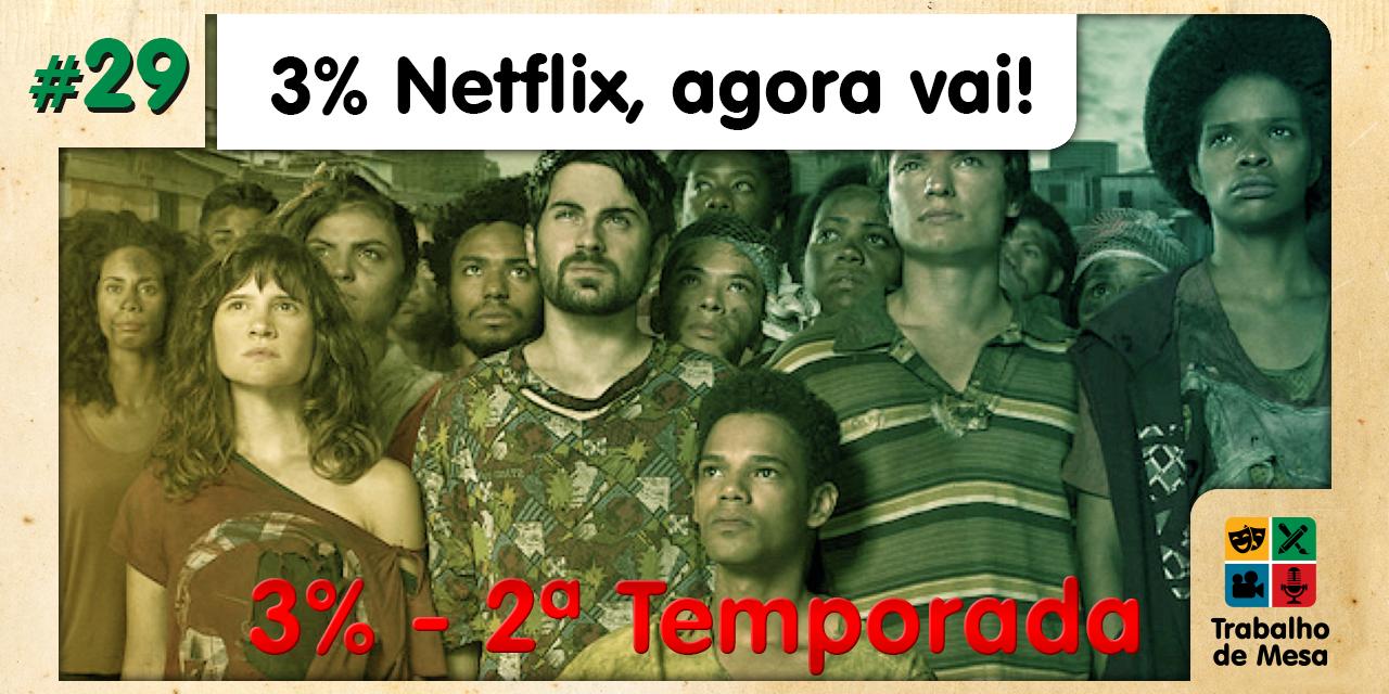 """Trabalho de Mesa #29 – 3%Netflix: """"Agora Vai"""""""