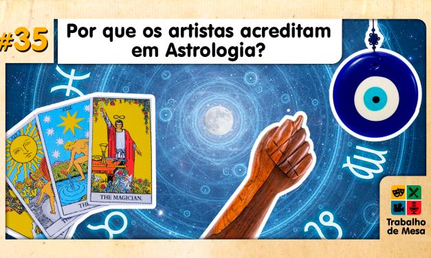 TdM 35 – Por que os Artistas acreditam em ASTROLOGIA?