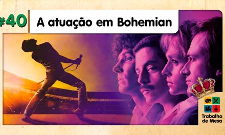 TdM 40 – A Atuação em Bohemian