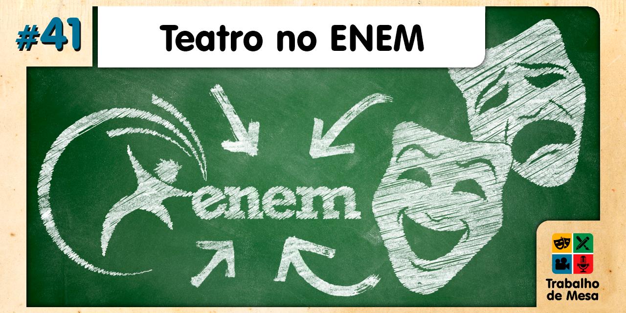 TdM 41 – TEATRO NO ENEM