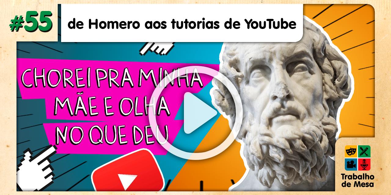 TdM 55 – de Homero aos tutoriais de Youtube