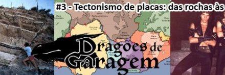 Dragões de Garagem #3 Tectonismo de placas: das rochas às Marianas