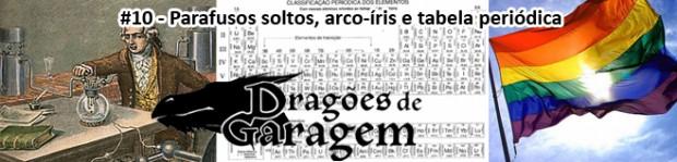 Dragões de Garagem #10 Parafusos soltos, arco-íris e tabela periódica