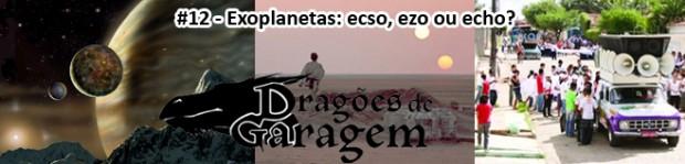 Dragões de Garagem #12 Exoplanetas: ecso, ezo ou echo?